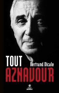 Tout Aznavour (Bertrand Dicale)