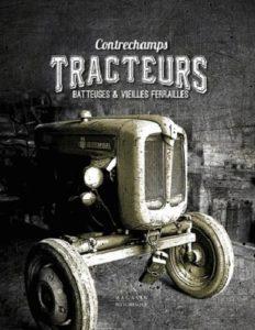 Tracteurs, batteuses et vieilles ferrailles (Rémy Beurion, Michel Janvier, Franck Lemort)