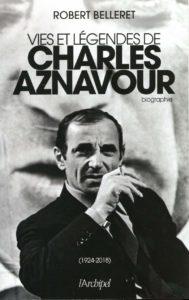Vies et légendes de Charles Aznavour (Robert Belleret)