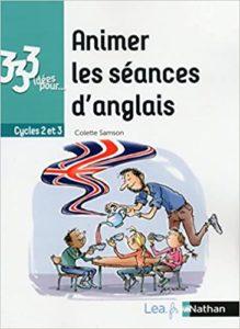 333 idées pour animer les séances d'anglais – Cycles 2 et 3 Colette Samson Claude Hameau