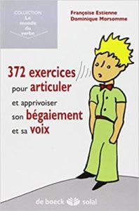 372 exercices pour articuler gérer son bégaiement et sa voix Françoise Estienne Dominique Morsomme
