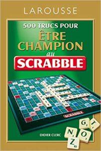 500 trucs pour être champion au jeu Scrabble Didier Clerc
