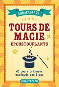 Abracadabra Tours de magies époustouflants 60 tours originaux expliqués pas à pas Chantecler