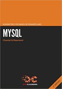 Administrez vos bases de données avec MySQL Chantal Gribaumont