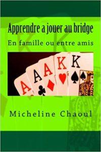 Apprendre à jouer au bridge en famille ou entre amis Micheline Chaoul