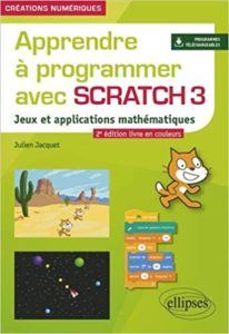 Apprendre à programmer avec Scratch 3 – Jeux et applications mathématiques Julien Jacquet