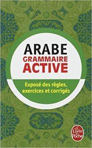 Arabe – Grammaire active – Exposé des règles exercices et corrigés Michel Neyreneuf Ghalib Al Hakkak