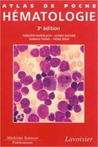 Atlas de poche Hématologie – Diagnostic pratique morphologique et clinique Torsten Haferlach Ulrike Bacher Harald Theml Heinz Diem