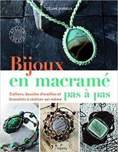 Bijoux en macramé pas à pas – Colliers boucles d'oreilles et bracelets à réaliser soi même Céline Durieux