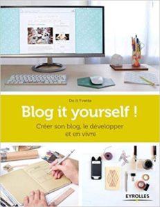 Blog it yourself Créer son blog le développer en vivre Do it Yvette
