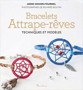 Bracelets attrape rêves – Techniques et modèles Anne Sohier Fournel Richard Boutin