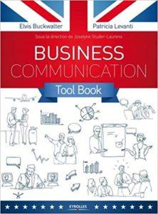Business communication Tool box – Toutes les situations pro en anglais à l'écrit comme à l'oral Elvis Buckwalter Patricia Levanti Joselyne Studer Laurens