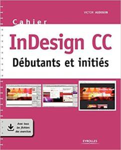 Cahier InDesign CC – Débutants et initiés Victor Audouin