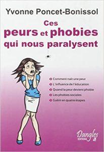 Ces peurs et phobies qui nous paralysent Yvonne Poncet Bonissol