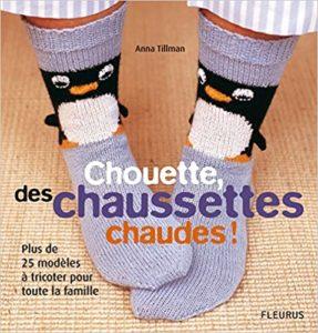 Chouette des chaussettes chaudes Plus de 25 modèles à tricoter pour toute la famille Anna Tillman