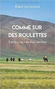 Comme sur des roulettes – Récit de voyage à vélo en Asie centrale Manuel pour cyclo campeur Emilie Lechevalier