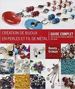 Création de bijoux en perles et fil de métal guide complet – Tout ce qu'une créatrice débutante doit savoir Renata Graham