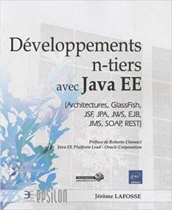 Développement n tiers avec Java EE Architectures GlassFish JSF JPA JWS EJB JMS SOAP REST Jérôme Lafosse