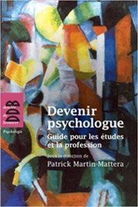 Devenir psychologue guide pour les études et la profession Patrick Martin Mattera