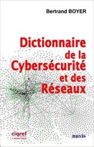 Dictionnaire de la cybersécurité et des réseaux Bertrand Boyer