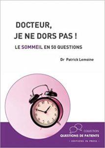 Docteur je ne dors pas Le sommeil en 50 questions Patrick Lemoine