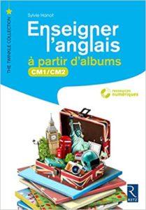 Enseigner l'anglais à partir d'albums CM1 CM2 Sylvie Hanot