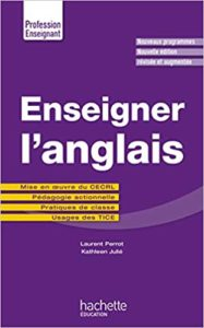 Enseigner l'anglais mise en oeuvre du CECRL – Pédagogie actionnelle – Pratiques de classe – Usages des TICE Laurent Perrot Kathleen Julié
