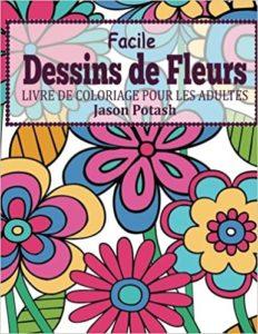 Facile – Dessins de fleurs en gros caractères – Livre de coloriage pour les adultes Jason Potash