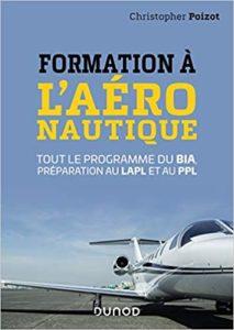 Formation à l'aéronautique – Tout le programme du BIA préparation au LAPL et au PPL Christopher Poizot