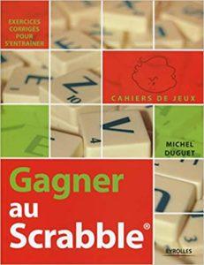 Gagner au Scrabble – Exercices corrigés pour s'entraîner Michel Duguet