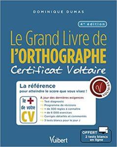 Grand livre de l'orthographe le certificat Voltaire – Atteignez le score que vous visez Dominique Dumas