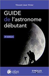 Guide de l'astronome débutant Vincent Jean Victor