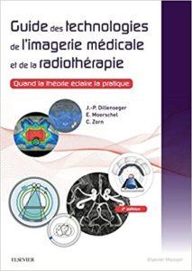 Guide des technologies de l'imagerie médicale et de la radiothérapie Jean Philippe Dillenseger Elisabeth Moerschel Claudine Zorn