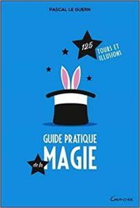 Guide pratique de la magie – 125 tours et illusions Pascal Le Guern