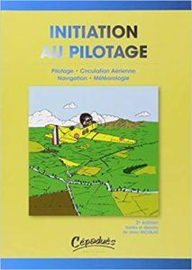 Initiation au Pilotage – Pilotage – Circulation aérienne – Navigation – Météorologie Jean Nicolas