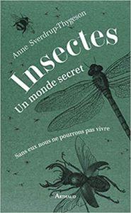 Insectes un monde secret Anne Sverdrup Thygeson