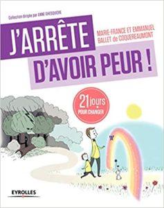 J'arrête d'avoir peur 21 jours pour changer Marie France Ballet de Coquereaumont Emmanuel Ballet de Coquereaumont