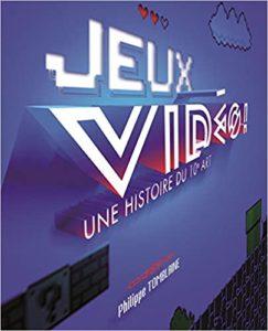 Jeux vidéo Une histoire du 10e art Philippe Tomblaine