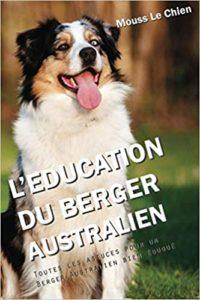 L'éducation du Berger Australien – Toutes les astuces pour un Berger Australien bien éduqué Mouss