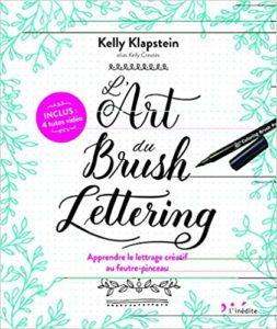 L'Art du Brush Lettering – Apprendre le lettrage créatif au feutre pinceau Kelly Klapstein
