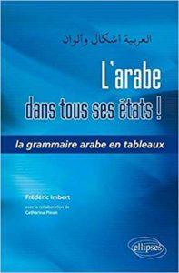 L'arabe dans tous ses états La grammaire arabe en tableaux Frédéric Imbert Catharina Pinon