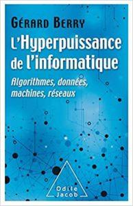 L'hyperpuissance de l'informatique algorithmes données machines réseaux Gérard Berry