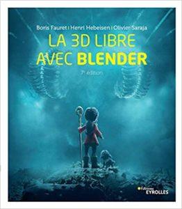 La 3D libre avec Blender Boris Fauret Henri Hebeisen Olivier Saraja