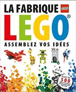 La fabrique LEGO – Assemblez vos idées Collectif