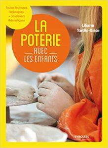 La poterie avec les enfants – Toutes les bases techniques 50 ateliers thématiques Liliane Tardio Brise