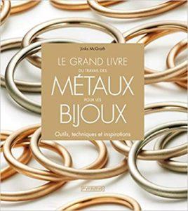 Le Grand livre du travail des métaux pour les bijoux. Outils techniques et inspirations Jinks Mcgrath