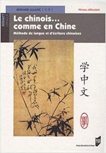 Le chinois… comme en Chine méthode de langue et d'écriture chinoises Bernard Allanic