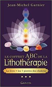 Le coffret ABC de la lithothérapie – Le livre les 7 pierres des chakras Jean Michel Garnier