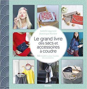 Le grand livre des sacs et accessoires à coudre 48 modèles pour toutes les occasions Isabelle Lapprand Dominique Manière