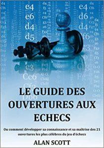 Le guide des ouvertures aux échecs Alan Scott